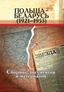 Польша – Беларусь (1921–1953): сборник документов и материалов